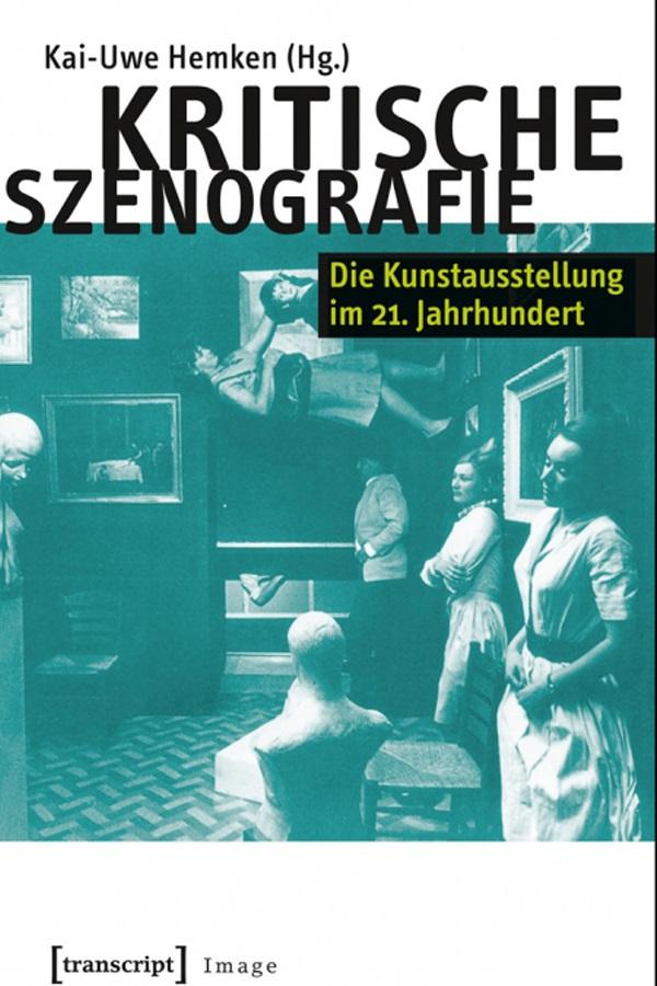 """Abbildung des Buchs """"Kritische Szenografie. Die Kunstausstellung im 21. Jahrhundert."""" Hg.: Kai-Uwe Hemken"""